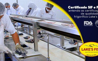CERTIFICADO SIF E FDA: ENTENDA AS CERTIFICAÇÕES DE QUALIDADE DO FRIGORÍFICO LAKE'S FISH
